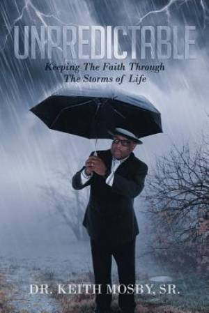 Unpredictable: Keeping The Faith Through The Storms of Life