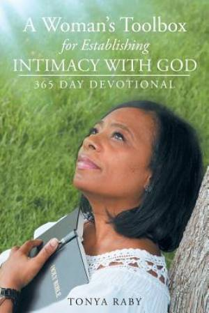 A Woman's Toolbox For Establishing Intimacy with God: 365 Day Devotional