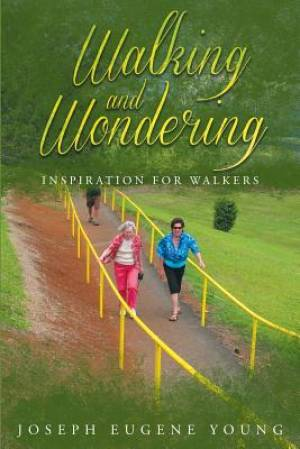 Walking And Wondering: Inspiration For Walkers