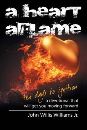 A Heart Aflame, Ten Days to Ignition:  A Devotional That Will Get You Moving Forward