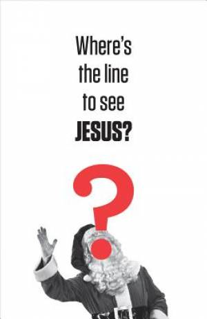 Where'S The Line To See Jesus? (Pack Of 25)