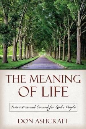 The Meaning of Life: Instruction and Counsel for God's People