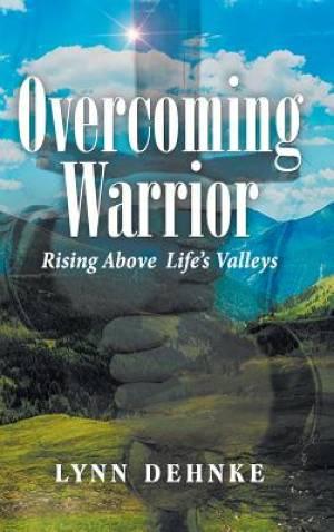 Overcoming Warrior: Rising Above Life's Valleys