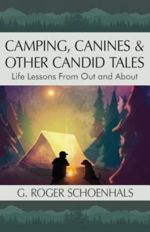 Camping, Canines & Other Candid Tales: Life Lessons from Out and About
