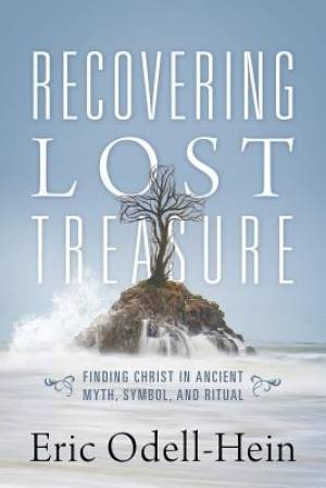 Recovering Lost Treasure: Finding Christ in Ancient Myth, Symbol, and Ritual