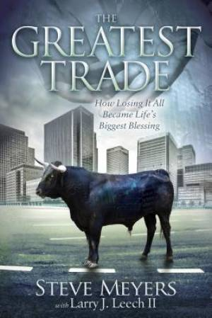 Greatest Trade: How Losing It All Became Life's Biggest Blessing