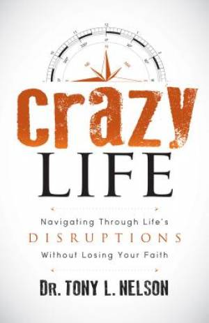 Crazy Life: Navigating Through Life's Disruptions Without Losing Your Faith