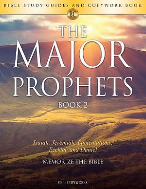 The Major Prophets BOOK 2: Bible Study Guides and Copywork Book  - (Isaiah, Jeremiah, Lamentations, Ezekiel, and Daniel) - Memorize the Bible