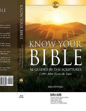 Know Your Bible: Be Guided By The Scriptures, 1,200+ Bible Verses By Topic