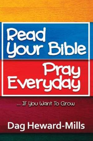 Read Your Bible, Pray Everyday... If you want to grow