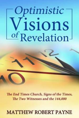 Optimistic Visions of Revelation: The End Times Church, Signs of the Times, the Two Witnesses and the 144,000