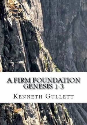 A Firm Foundation: From Genesis Chapters 1-3