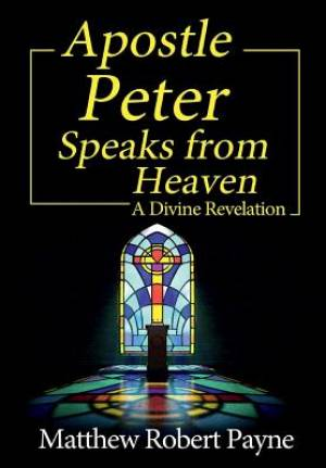 Apostle Peter Speaks from Heaven: A Divine Revelation