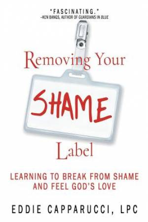 Removing Your Shame Label: Learning to Break From Shame and Feel God's Love