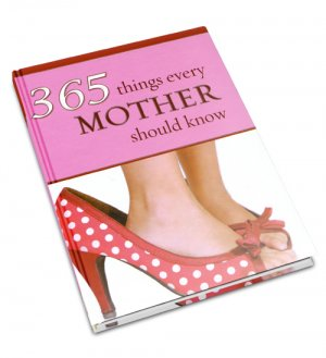 365 Things Every Mother Should Know