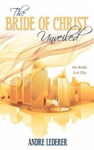 The Bride of Christ Unveiled