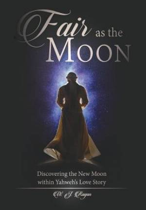 Fair as the Moon: Discovering the New Moon within Yahweh's Love Story