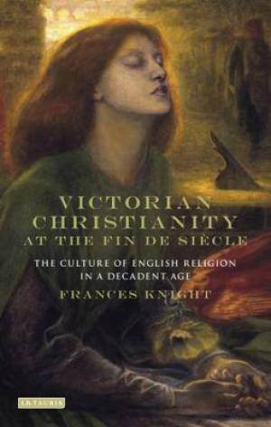 Victorian Christianity at the Fin De Siecle