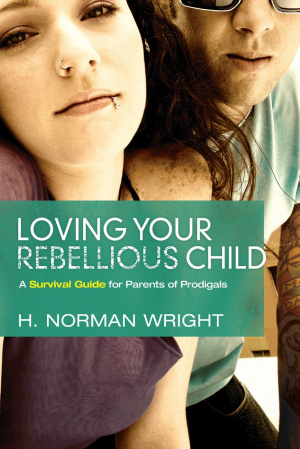 Loving Your Rebellious Child Pb