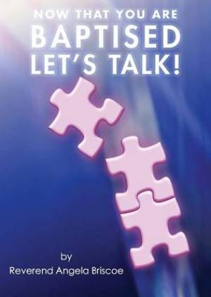 Now That You Are Baptised, Let's Talk!