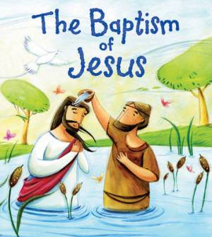 The My First Bible Stories New Testament: The Baptism of Jesus