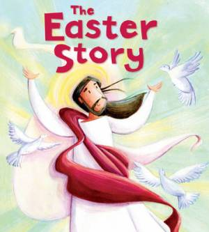 The My First Bible Stories New Testament: The Easter Story