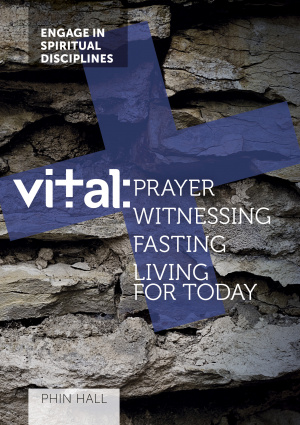 Vital: Prayer, Witnessing, Fasting, Living for Today