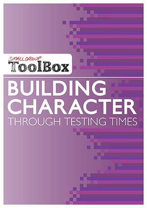 Small Group Toolbox: Building Character Through Testing Times