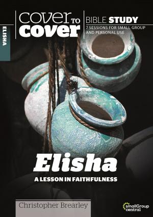Cover to Cover Bible Study: Elisha