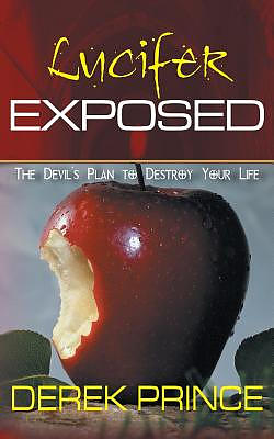 Lucifer Exposed: The Devil's Plan to Destroy your Life