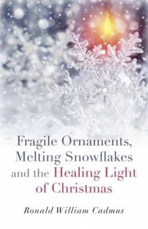 Fragile Ornaments, Melting Snowflakes and the Healing Light of Christmas