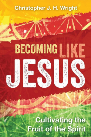 Becoming Like Jesus: Cultivating the Fruit of the Spirit