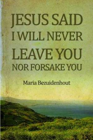 Jesus Said: I Will Never Leave You nor Forsake You