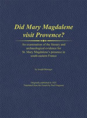 Did Mary Magdalene Visit Provence? An Examination of the Evidence