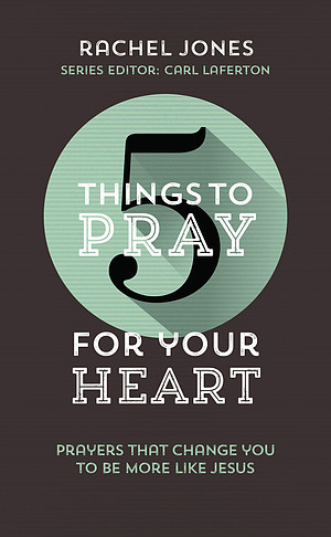 5 Things to Pray for Your Heart