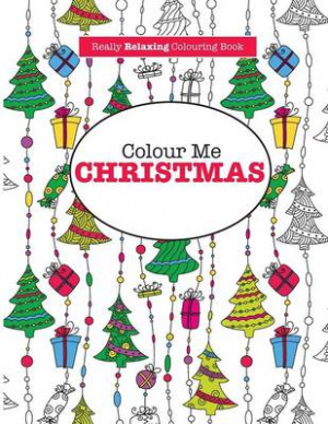 Colour Me Christmas ( A Really Relaxing Colouring Book)