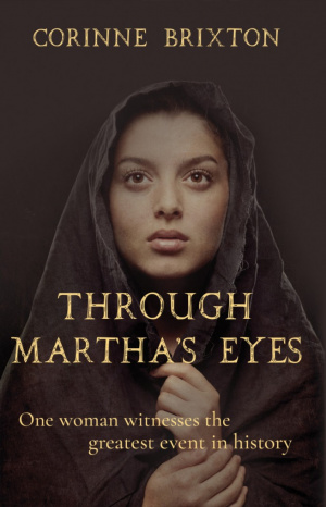Through Martha's Eyes : One Woman Witnesses the Greatest Event in History
