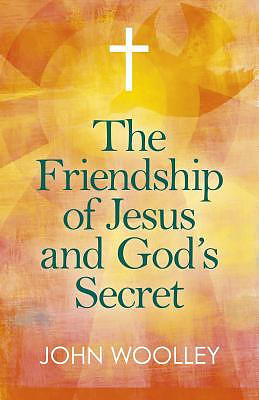 The Friendship of Jesus and God's Secret: The Ways in Which His Love Can Affect Us