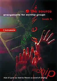 The Source : Bk. 5. Arrangements for Worship Groups (C Instruments)