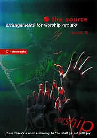 The Source : Bk. 6. Arrangements for Worship Groups (C Instruments)