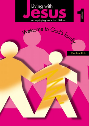 Living with Jesus Book 1: Welcome to God's Family