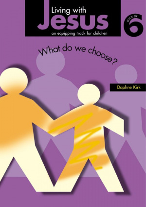 Living with Jesus Book 6: What Do We Choose?