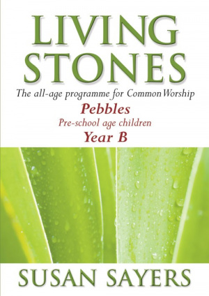 Living Stones: Pebbles (Pre-School), Year B