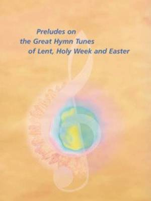 Preludes On Great Hymn Tunes for Lent, Holy Week & Easter
