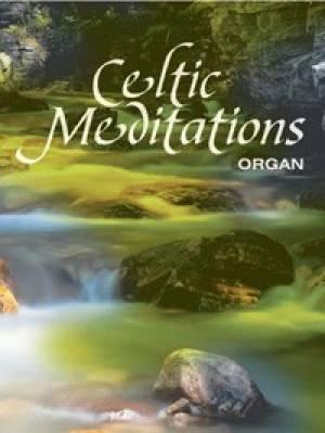 Celtic Meditations for Organ
