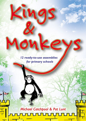 Kings and Monkeys: 12 Ready to Use Assemblies for Primary Schools