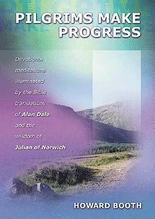 Pilgrims Make Progress: Devotional Meditations Illuminated by the Bible Translations of Alan Dale and the Wisdom of Julian of Norwich