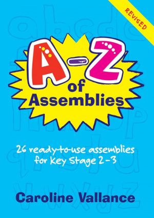 A-Z of Assemblies: 26 Ready-to-use Assemblies for 9-13 Year Olds