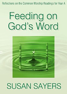 Feeding on God's Word: Reflections on the Common Worship Readings for Year A