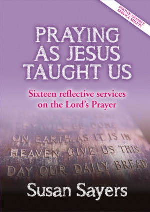 Praying as Jesus Taught Us: Sixteen Services Reflecting on the Lord's Prayer